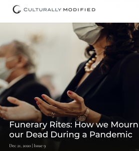 Funerary Rites: How we Mourn and Bury our Dead During a Pandemic Dec 21, 2020 Issue 9