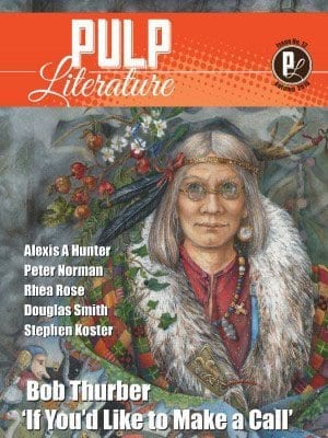 "Pulp Literature cover: Issue 12 Autumn 2016, Bob Thurber 'If You'd Like to Make a Call,"" Alexis A Hunter, Peter Norman, Rhea Rose, Douglas Smith, Stephen Koster: drawing of gray-haired woman with glasses, surrounded by nature elements"
