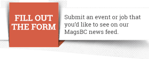MagsBC graphic: Fill out the Form - Submit an event or job that you'd like to see on our MagsBC news feed.